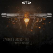 Dyprax & Crossfiyah - Made Me A Weapon (2015)