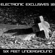 VA - Electronic Exclusives 18 - Six Feet Underground (2010)