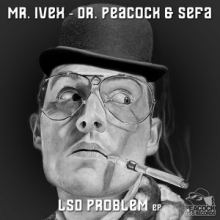 Mr. Ivex - Dr. Peacock & Sefa - LSD Problem EP