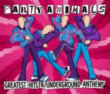 Party Animals - Greatest Hits & Underground Anthems (2014)