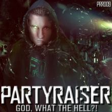 Partyraiser & Friends - God, What The Hell?! (2014)