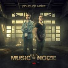 Phuture Noize - Music Rules The Noize (2013)
