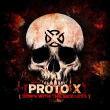 Proto X - Down With The Sickness (2013)