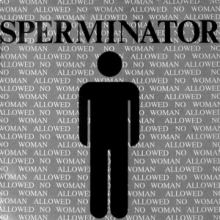 Sperminator - No Woman Allowed (1992)