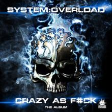 System Overload - Crazy As F#ck (The Album) (2016)