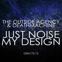 The Outside Agency & Deathmachine - Just Noise My Design (2015)