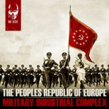 The Peoples Republic Of Europe - Military Industrial Complex (2012)