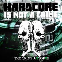 The Twins Artcore - Hardcore is Not A Crime (2014)