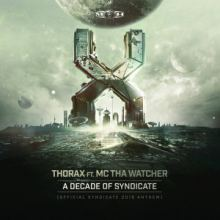 Thorax Ft. MC Tha Watcher - A Decade Of Syndicate (Syndicate 2016 Anthem) (2016)