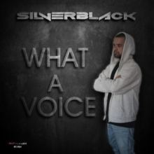 SilverBlack - What A Voice (2017)