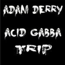Adam Derry - Acid Gabba Trip (2011)