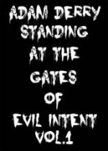 Adam Derry - Standing At The Gates Of Evil Intent Vol 1 (2011)