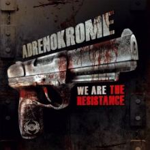 Adrenokrome - We Are The Resistance (2011)