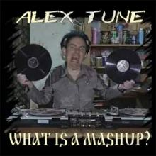 AleX Tune - What Is A Mashup? (2009)