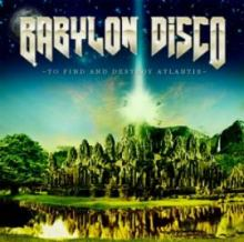 Babylon Disco - To Find And Destroy Atlantis (2010)