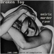 Broken Toy - Oniric Murder Rave (2005 - 2009 Worst of Compilation) (2011)