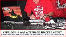 Capslock - I Was A Teenage Tracker Artist