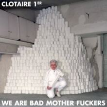 Clotaire 1er - We Are Bad Mother (2011)