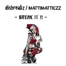 Disbreakz / MattiMatticzz - Break It !! (2009)