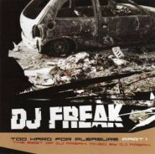 DJ Freak - Too Hard For Pleasure Part 1 (2004)
