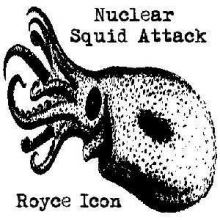 Royce Icon - Nuclear Squid Attack (2008)