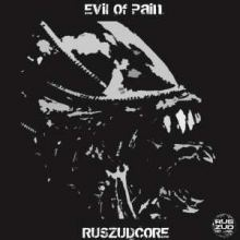 Evil Of Pain - RUSZUDCORE (2008)