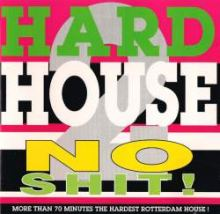 VA - Hardhouse - No Shit! 2 - More Than 70 Minutes The Hardest Rotterdam House! (1993)