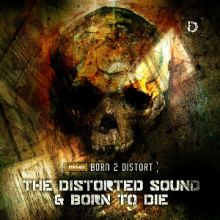 The Distorted Sound & Born To Die - Born 2 Distort (2013)