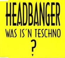 Headbanger - Was Is'n Teschno? (1993)