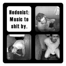 Hedonist - Music To Shit By.