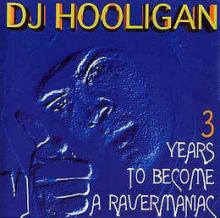 DJ Hooligan - 3 Years To Become A Ravermaniac (1995)