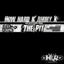 How Hard & Jimmy X - The Pit (2006)