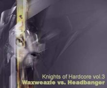 Knights of Hardcore - 03 - Waxweazle vs. Headbanger (2005)