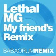 Lethal MG - My Friend's Remix (2011)