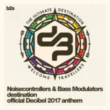 Noisecontrollers & Bass Modulators - Destination (Official Decibel 2017 Anthem)
