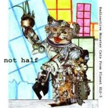 Not Half - Radioactive Monster Cats From Planet XLG-5 (2008)