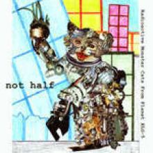 Not Half - Radioactive Monster Cats From Planet XLG-5 (2007)