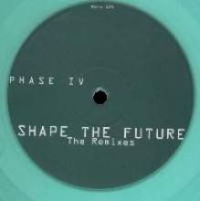 Phase IV - Shape The Future - The Remixes (1993)