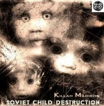 Killah Madison - Soviet Child Destruction (2008)