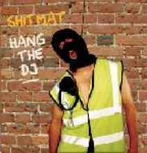 Shitmat - Hang The DJ (2006)