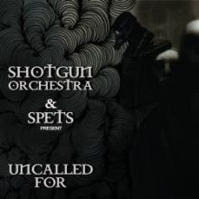 Shotgun Orchestra & Spets - Uncalled For EP (2011)