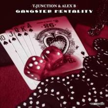 T-Junction & Alex B - Gangster Mentality (2008)