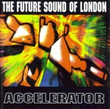 The Future Sound Of London - Accelerator (1992)