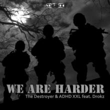 The Destroyer & ADHDXXL Feat. Drokz - We Are Harder (2017)