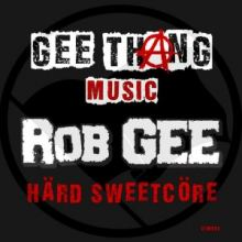 Rob GEE - Hard Sweetcore