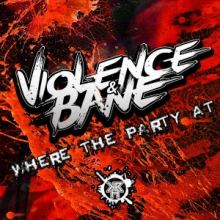 Violence & Bane - Where The Party At (2016)