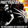Partyraiser And Friends - So You Wanna Be Hardcore (2015)